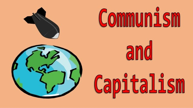 the conflict of capitalism and communism ideologies as cause of wwii The american capitalist system emphasizes independent economic production   communism as a state ideology emerged in russia following the bolshevik.
