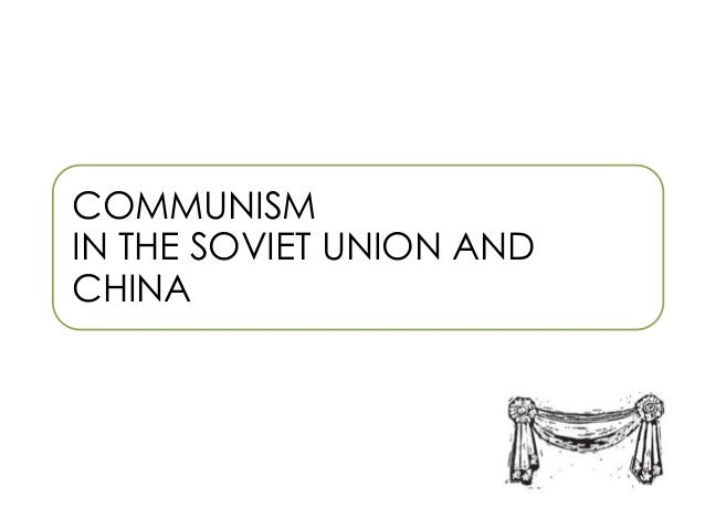 an analysis of the communism in china and the soviet union Trying to understand why precisely communism in the former soviet union had failed the fourth in the university of sydney china studies centre policy paper series analysis of the soviet union's ollapse.