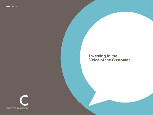 MARCH 19. 2013                 Investing in the                 Voice of the Customer