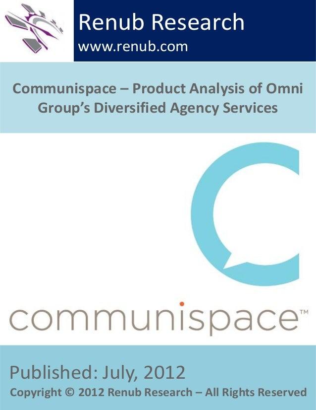 Communispace – Product Analysis of OmniGroup's Diversified Agency ServicesRenub Researchwww.renub.comPublished: July, 2012...