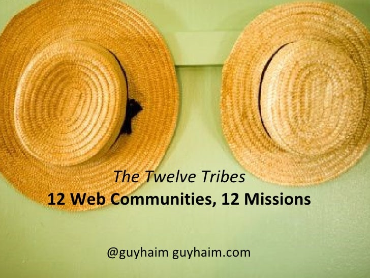 The Twelve Tribes 12 Web Communities, 12 Missions @guyhaim guyhaim.com