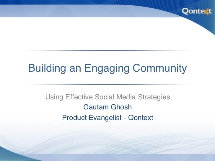 Building an Engaging Community<br />Using Effective Social Media Strategies<br />Gautam Ghosh<br />Product Evangelist - Qo...