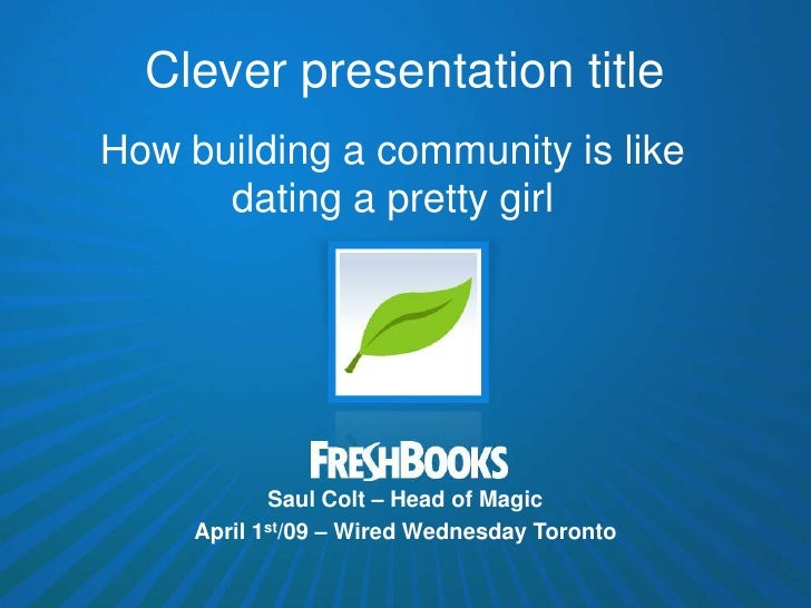 Clever presentation title How building a community is like       dating a pretty girl                 Saul Colt – Head of ...