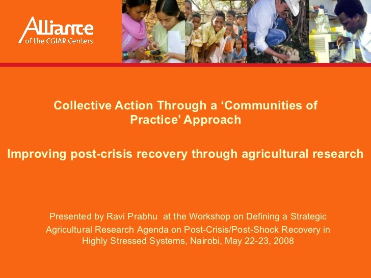 Collective Action Through a 'Communities of Practice' Approach Improving post-crisis recovery through agricultural researc...