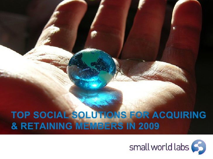 TOP SOCIAL SOLUTIONS FOR ACQUIRING & RETAINING MEMBERS IN 2009