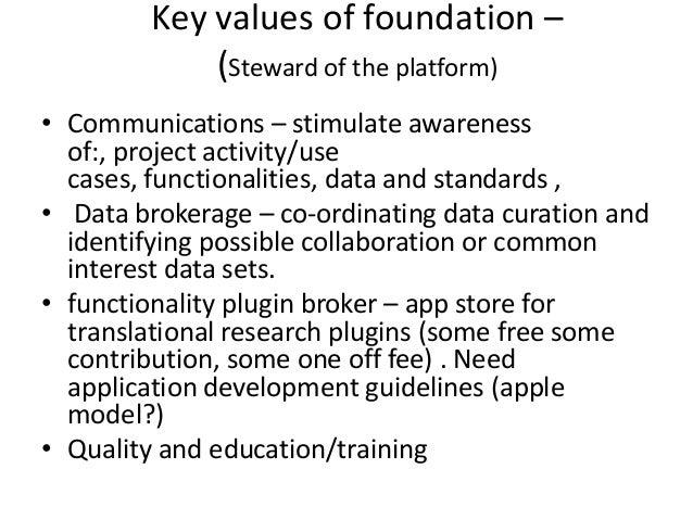 Key values of foundation – (Steward of the platform) • Communications – stimulate awareness of:, project activity/use case...