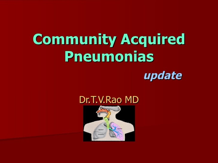 Community Acquired Pneumonias   update Dr.T.V.Rao MD