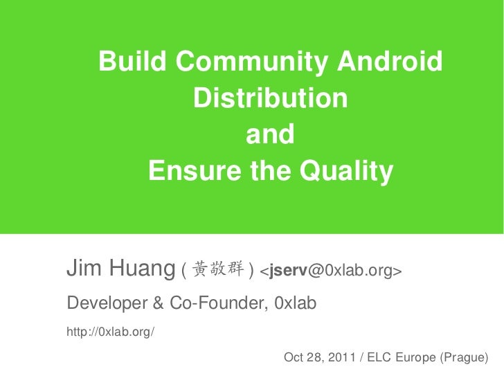 Build Community Android             Distribution                 and          Ensure the QualityJim Huang ( 黃敬群 ) <jserv@0...