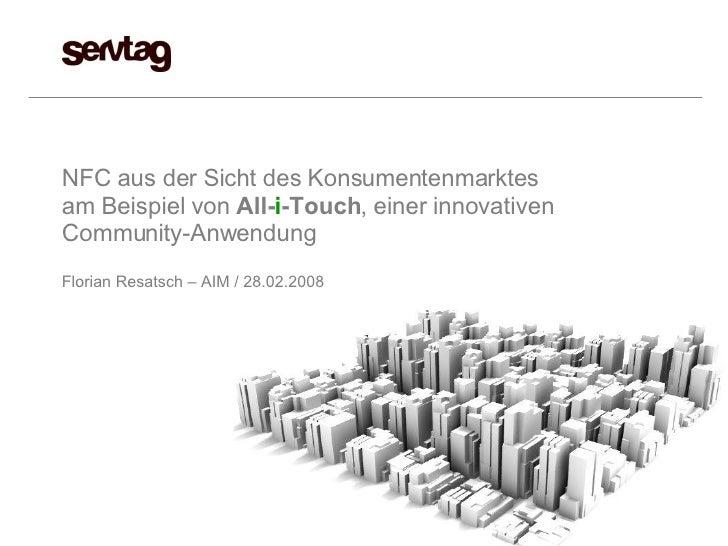 NFC aus der Sicht des Konsumentenmarktes am Beispiel von  All- i -Touch , einer innovativen Community-Anwendung Florian Re...