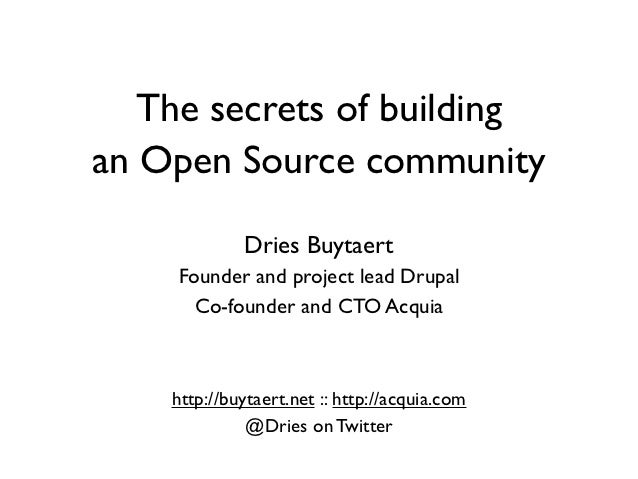 The secrets of buildingan Open Source community             Dries Buytaert    Founder and project lead Drupal      Co-foun...