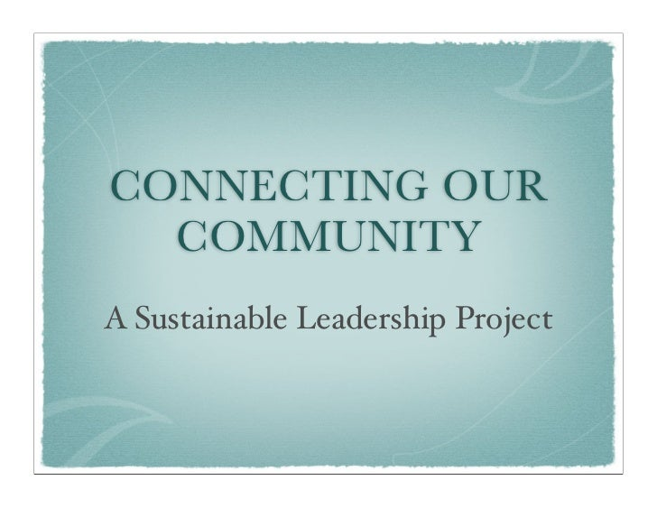 CONNECTING OUR   COMMUNITY A Sustainable Leadership Project