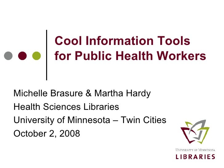 Cool Information Tools for Public Health Workers Michelle Brasure & Martha Hardy Health Sciences Libraries University of M...