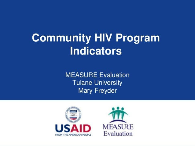 Community HIV ProgramIndicatorsMEASURE EvaluationTulane UniversityMary Freyder