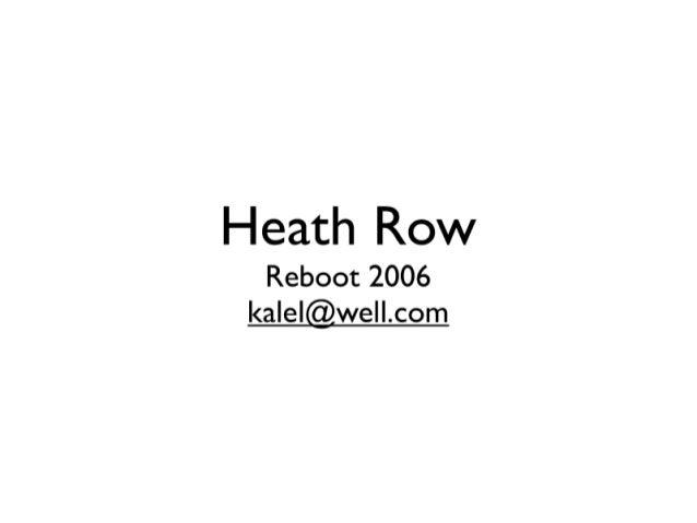 Heath Row  Reboot 2006   <a  e  we   .com