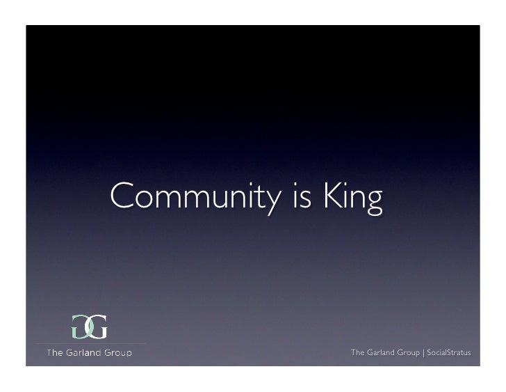 Community is King                 The Garland Group   SocialStratus