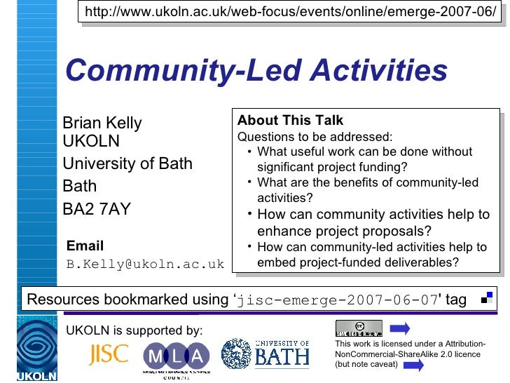 Community-Led Activities Brian Kelly  UKOLN University of Bath Bath BA2 7AY Email [email_address] UKOLN is supported by: h...