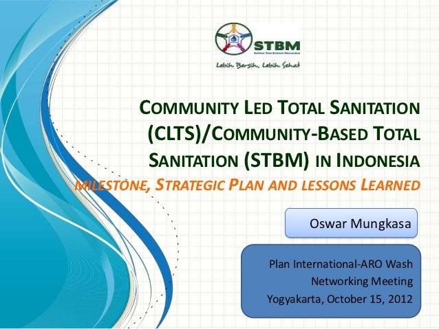 COMMUNITY LED TOTAL SANITATION         (CLTS)/COMMUNITY-BASED TOTAL         SANITATION (STBM) IN INDONESIAMILESTONE, STRAT...