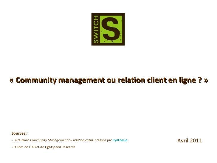 « Community management ou relation client en ligne ? » Sources : - Livre blanc  Community Management ou relation client ? ...