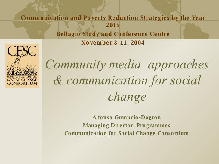 Community media  approaches & communication for social change Alfonso Gumucio-Dagron Managing Director, Programmes Communi...