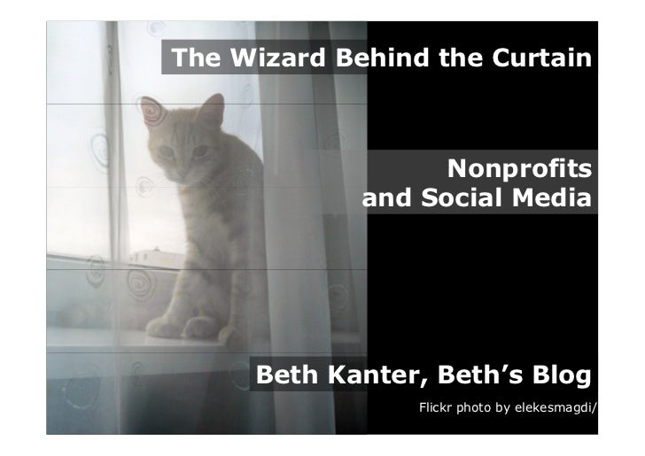 The Wizard Behind the Curtain                       Nonprofits              and Social Media          Beth Kanter, Beth's ...