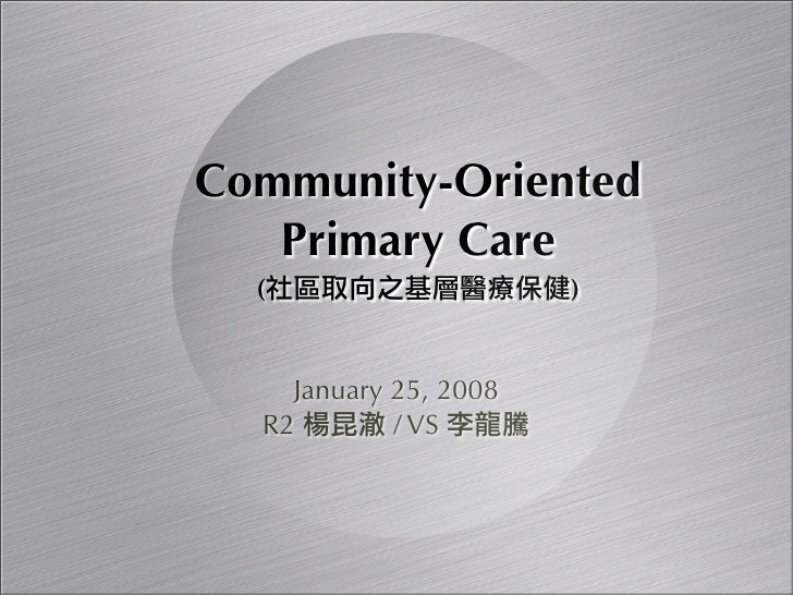 Community-Oriented    Primary Care   (                    )       January 25, 2008   R2        / VS