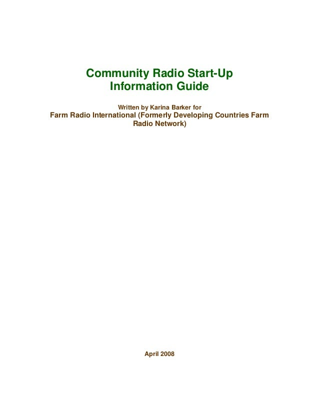Community Radio Start-Up Information Guide Written by Karina Barker for Farm Radio International (Formerly Developing Coun...