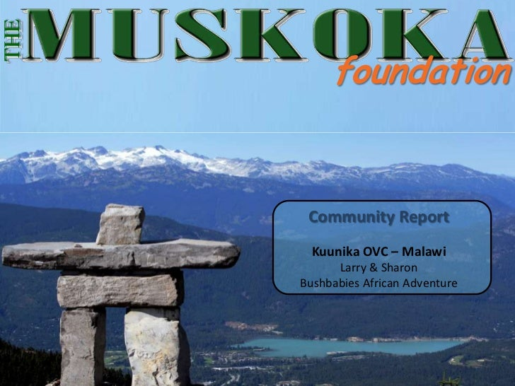 THE           foundation       Community Report        Kuunika OVC – Malawi            Larry & Sharon      Bushbabies Afri...