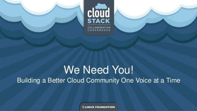 CloudStack Collab Conference NA14 - We Need You! Building a Community One Voice At A Time