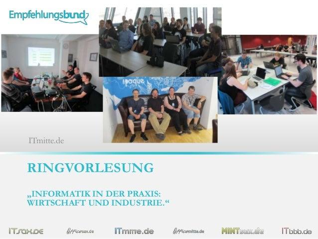 """RINGVORLESUNG """"INFORMATIK IN DER PRAXIS: WIRTSCHAFT UND INDUSTRIE."""" ITmitte.de"""