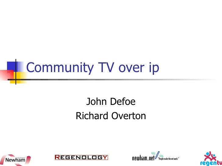 Community TV over ip John Defoe Richard Overton