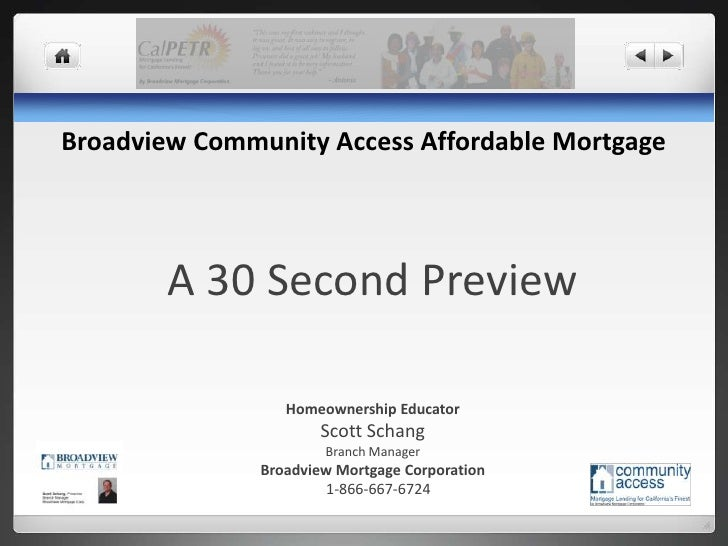 Broadview Community Access Affordable Mortgage<br />A 30 Second Preview<br />Homeownership Educator<br />Scott Schang<br /...