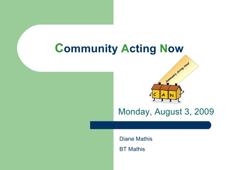 Community Acting Now             Monday, August 3, 2009            Diane Mathis           BT Mathis