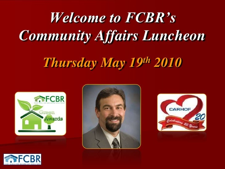 Welcome to FCBR's Community Affairs Luncheon<br />Thursday May 19th 2010<br />