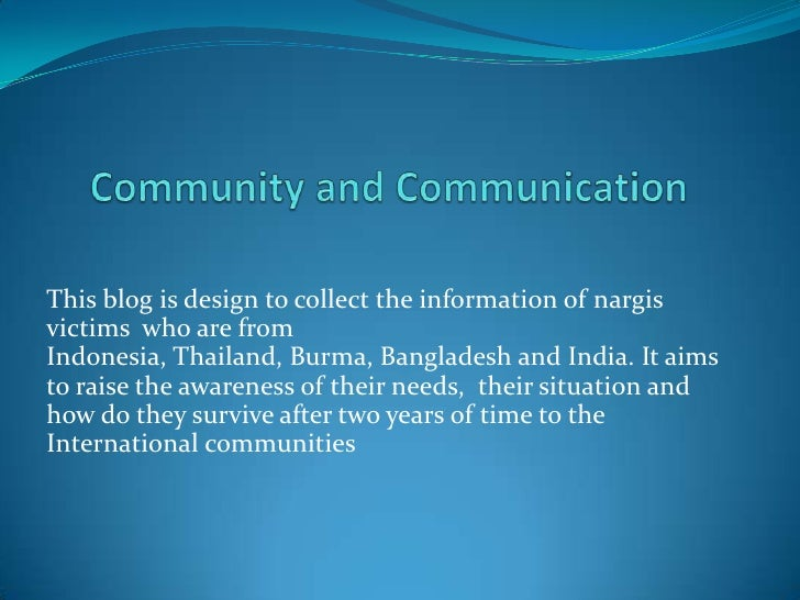 Community and Communication<br />This blog is design to collect the information of nargis victims  who are from  Indonesia...