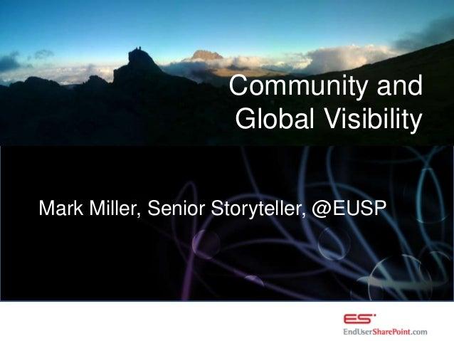 Community and Global Visibility Mark Miller, Senior Storyteller, @EUSP