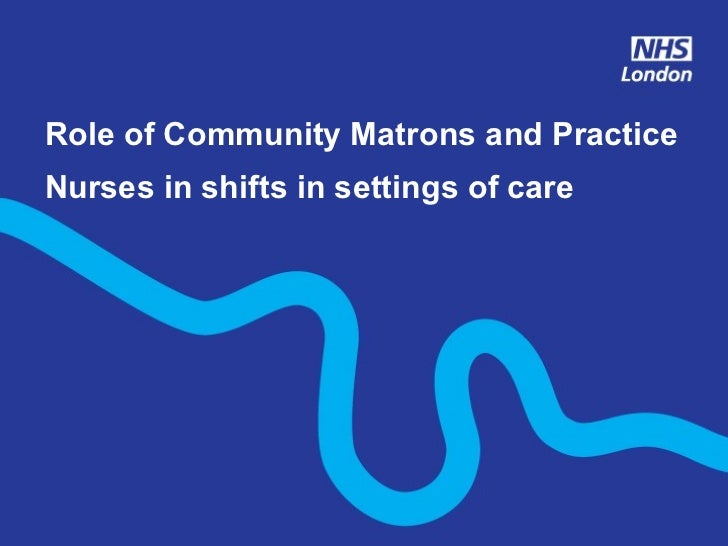 Role of Community Matrons and Practice Nurses in shifts in settings of care