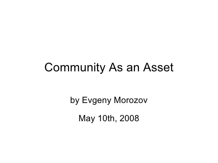 Community As an Asset by Evgeny Morozov May 10th, 2008