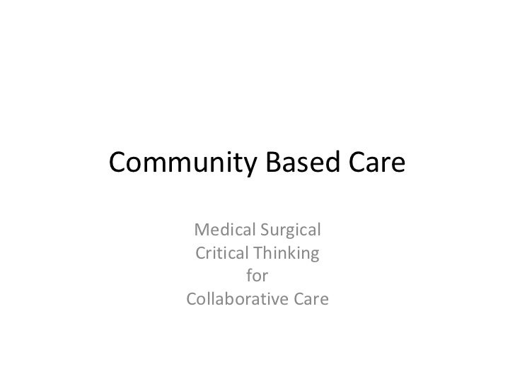 Community Based Care      Medical Surgical      Critical Thinking             for     Collaborative Care