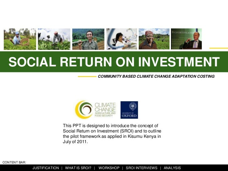 SOCIAL RETURN ON INVESTMENT<br />This PPT is designed to introduce the concept of SROI and to outline how<br />COMMUNITY B...