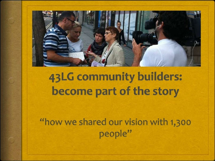 "43LG community builders: become part of the story<br />""how we shared our vision with 1,300 people""<br />"