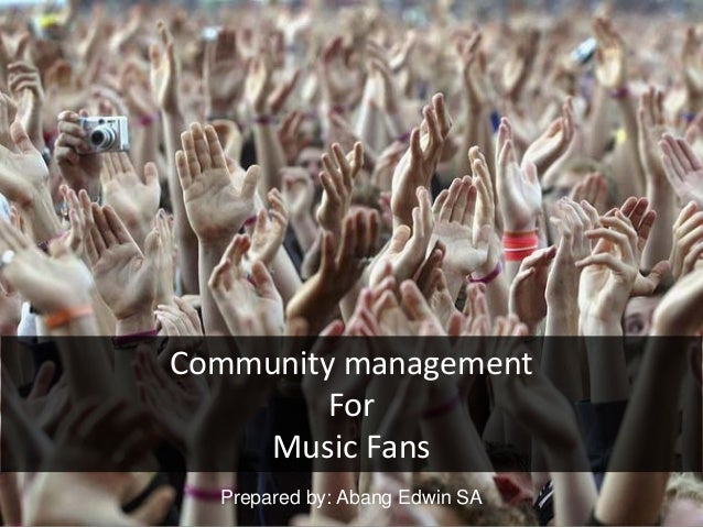 Prepared by: Abang Edwin SACommunity managementForMusic Fans