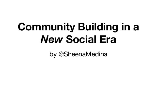 Community Building in a New Social Era by @SheenaMedina