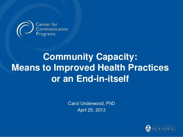 Identifying Participants andCommunity Capacity:Means to Improved Health Practicesor an End-in-itselfCarol Underwood, PhDAp...
