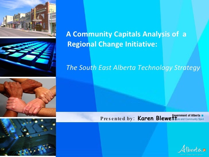 <ul><li>A Community Capitals Analysis of  a Regional Change Initiative:  </li></ul><ul><li>The South East Alberta Technolo...