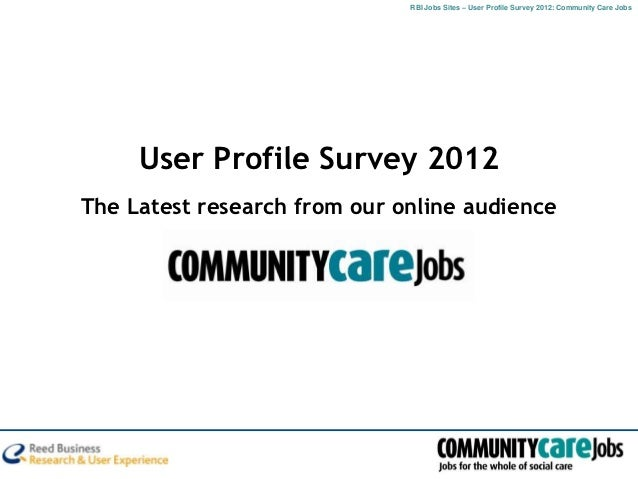 RBI Jobs Sites – User Profile Survey 2012: Community Care Jobs     User Profile Survey 2012The Latest research from our on...