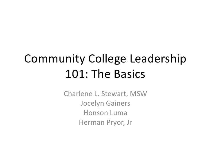Community College Leadership     101: The Basics      Charlene L. Stewart, MSW           Jocelyn Gainers            Honson...