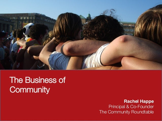 The Business ofCommunityRachel Happe!Principal & Co-FounderThe Community Roundtable