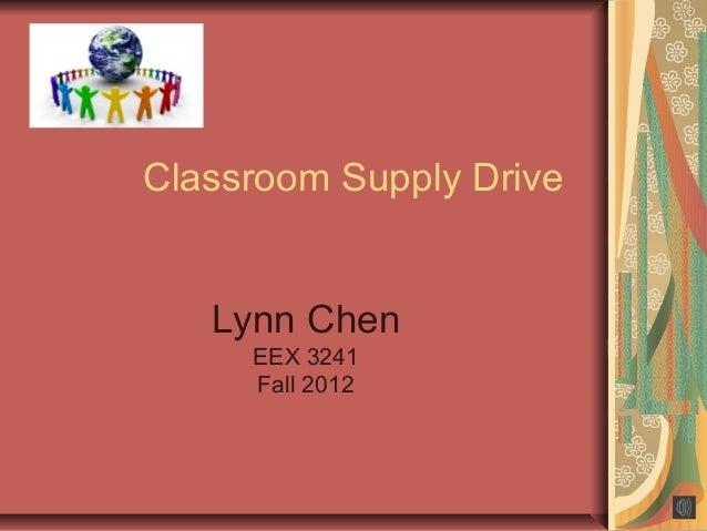Classroom Supply Drive   Lynn Chen     EEX 3241     Fall 2012