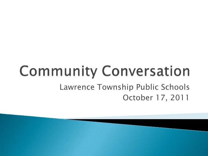 Community Conversation<br />Lawrence Township Public Schools<br />October 17, 2011<br />