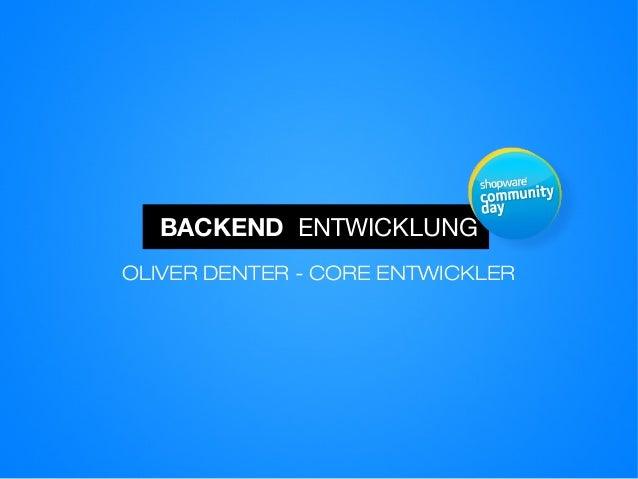 OLIVER DENTER - CORE ENTWICKLERBACKEND ENTWICKLUNG
